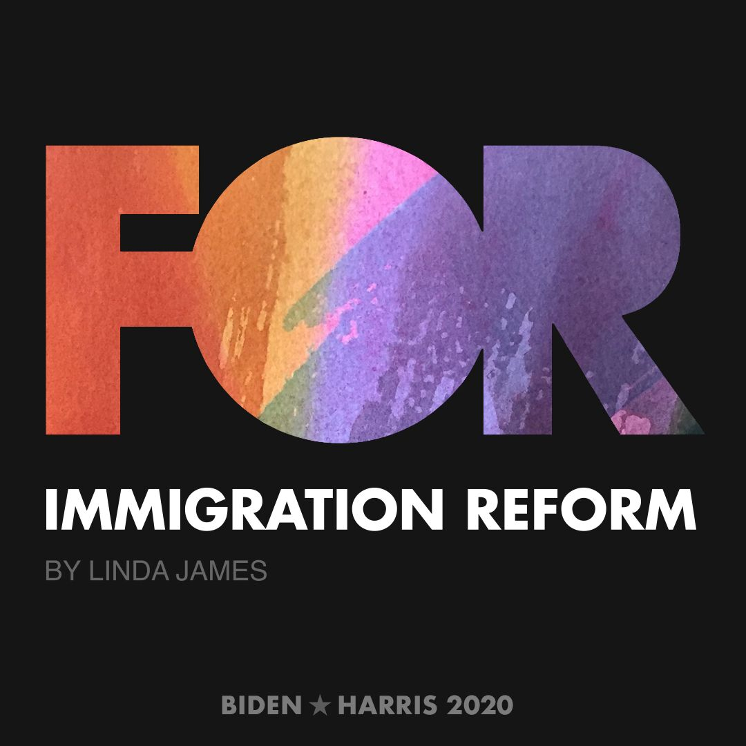 CreativesForBiden.org - Immigration Reform artwork by LINDA JAMES