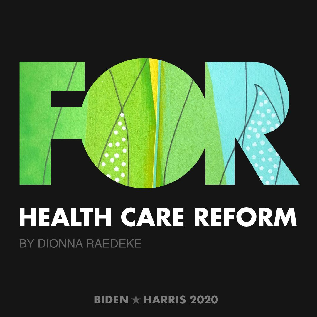 CreativesForBiden.org - Health Care Reform artwork by Dionna raedeke