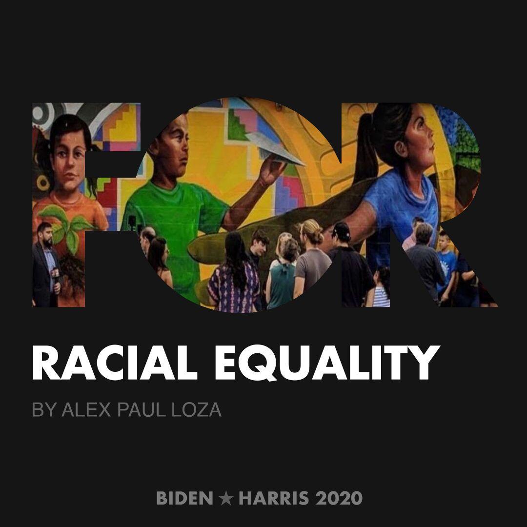 CreativesForBiden.org - Racial Equality artwork by Alex Paul Loza