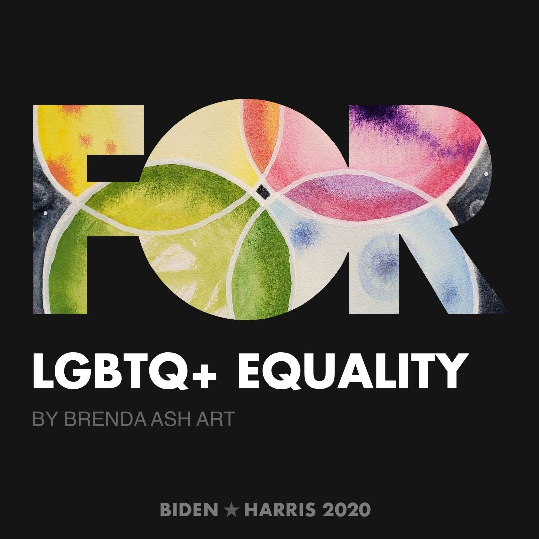 CreativesForBiden.org - LGBTQ+ Equality artwork by Brenda Ash Art