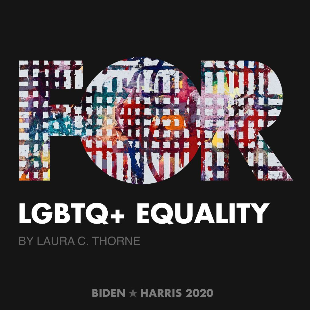 CreativesForBiden.org - LGBTQ+ Equality artwork by Laura C. Thorne