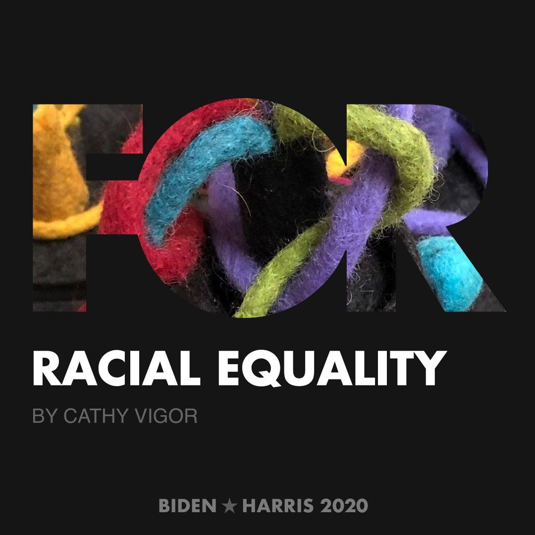 CreativesForBiden.org - Racial Equality artwork by Cathy Vigor
