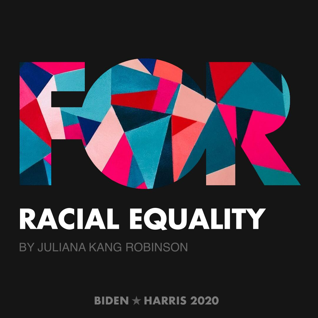 CreativesForBiden.org - Racial Equality artwork by Juliana Kang Robinson