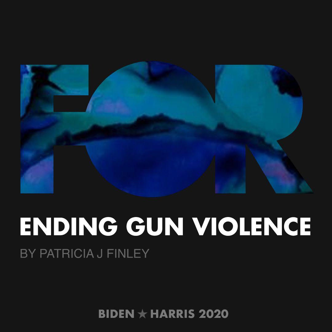 CreativesForBiden.org - Ending Gun Violence artwork by Patricia J Finley