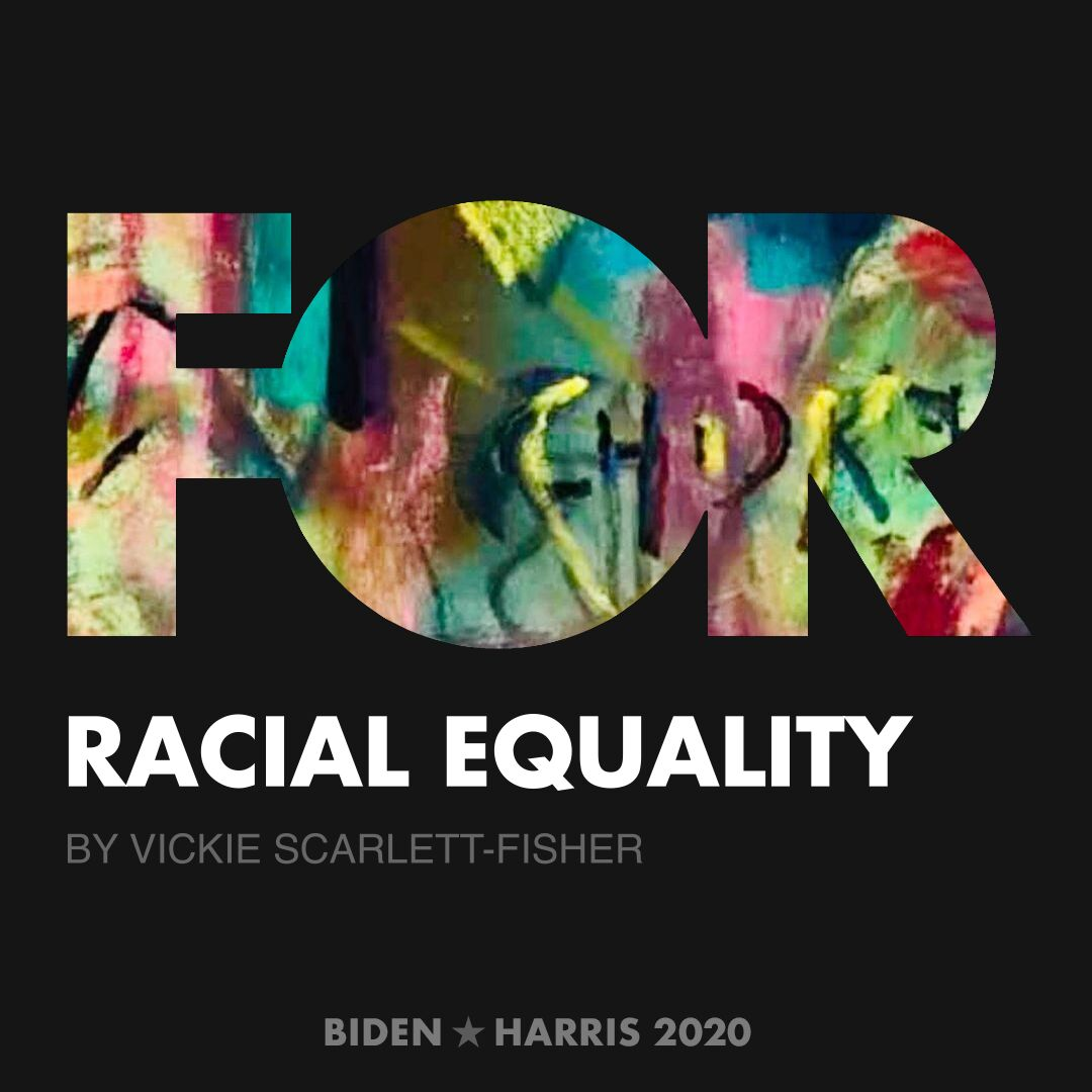 CreativesForBiden.org - Racial Equality artwork by Vickie Scarlett-Fisher