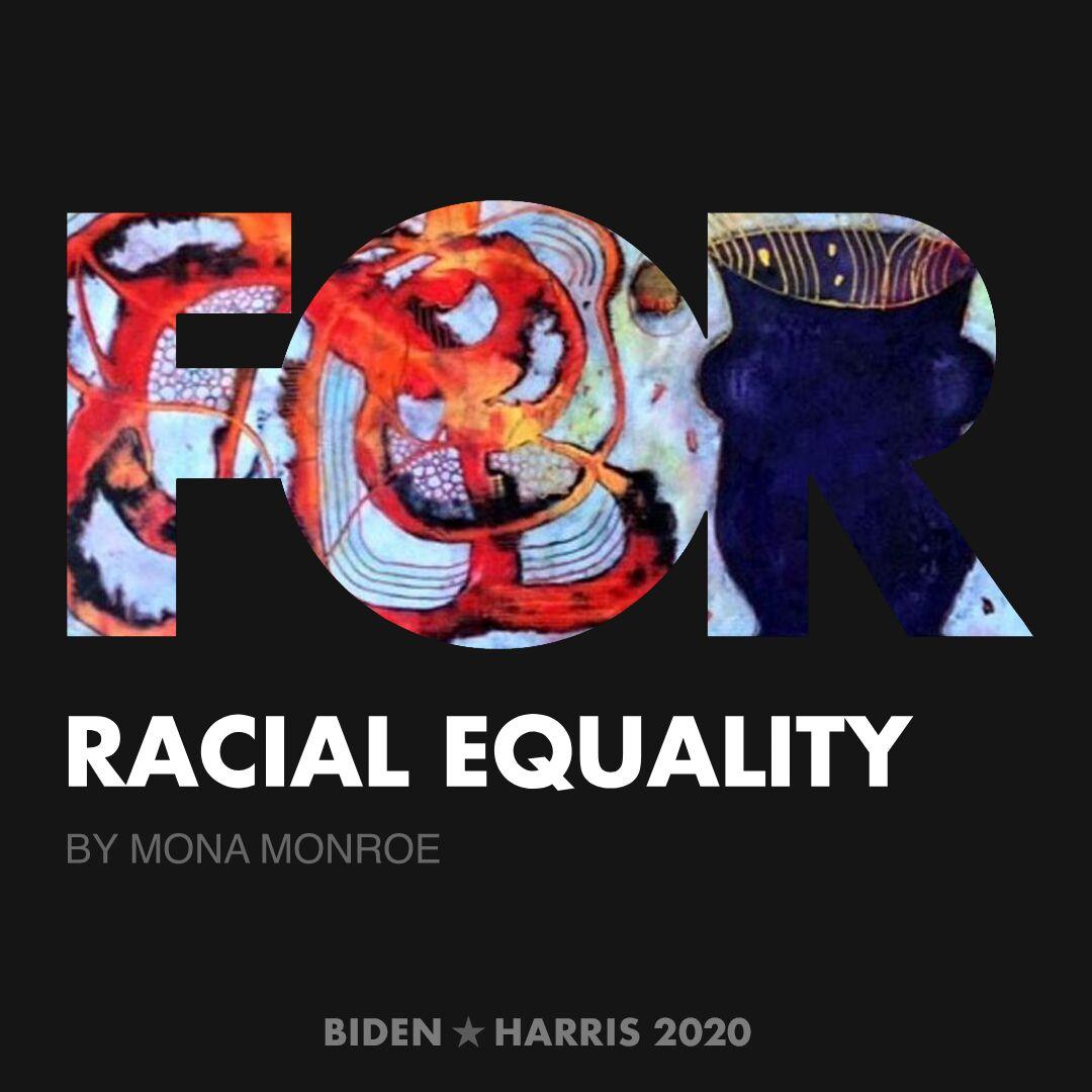 CreativesForBiden.org - Racial Equality artwork by Mona Monroe