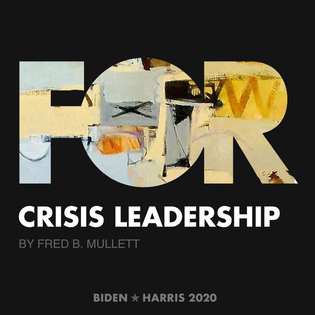 CreativesForBiden.org - Crisis Leadership artwork by Fred B. Mullett