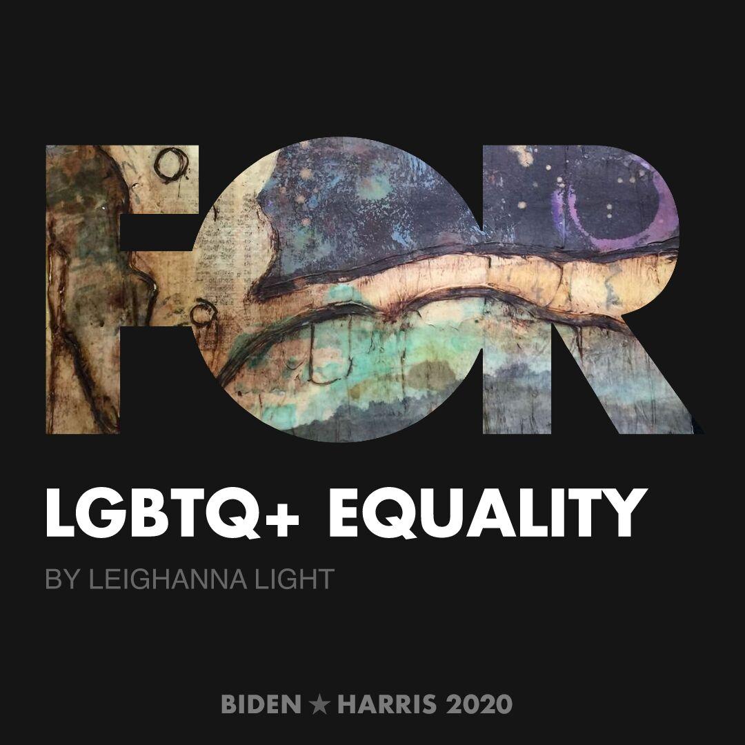 CreativesForBiden.org - LGBTQ+ Equality artwork by Leighanna Light