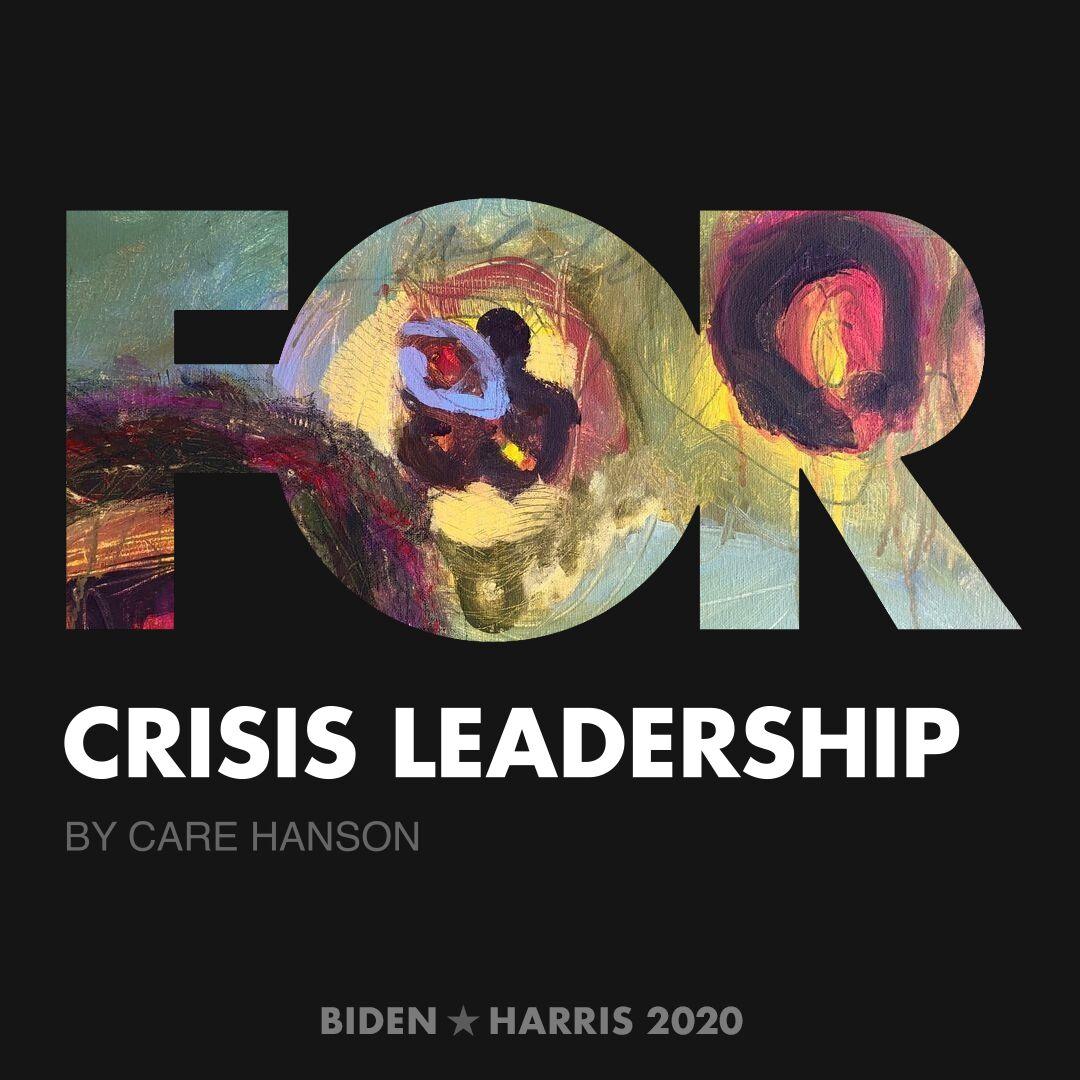 CreativesForBiden.org - Crisis Leadership artwork by Care Hanson