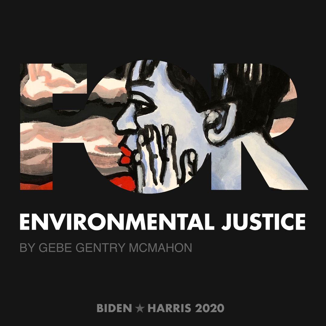 CreativesForBiden.org - Environmental Justice artwork by Gebe Gentry McMahon