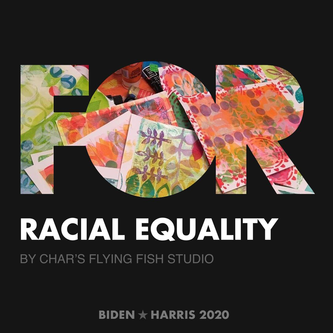 CreativesForBiden.org - Racial Equality artwork by char's flying fish studio